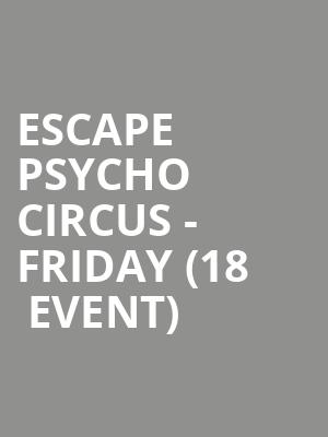 Escape Psycho Circus - Friday (18+ Event) at Nos Events Center