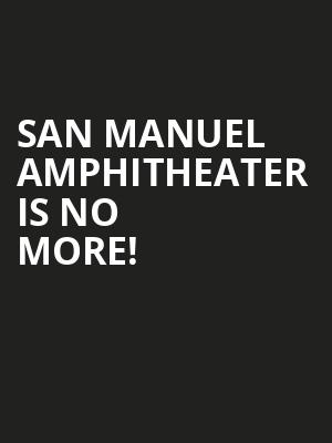San Manuel Amphitheater is no more